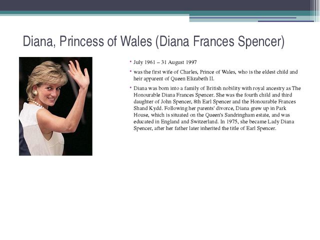 Diana, Princess of Wales (Diana Frances Spencer) July 1961 – 31 August 1997 w...