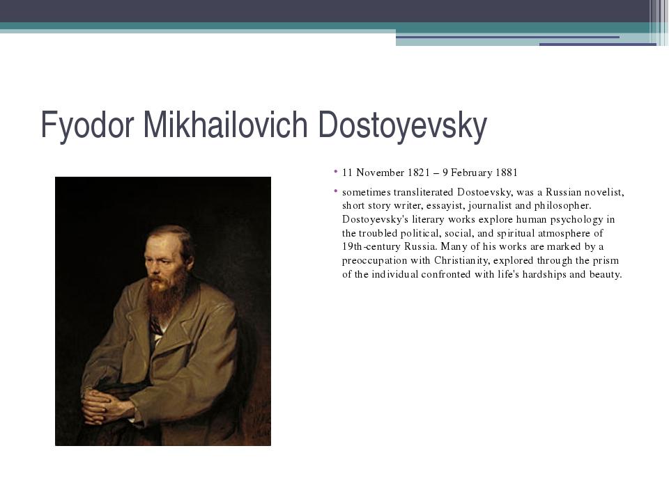 Fyodor Mikhailovich Dostoyevsky 11 November 1821 – 9 February 1881 sometimes...