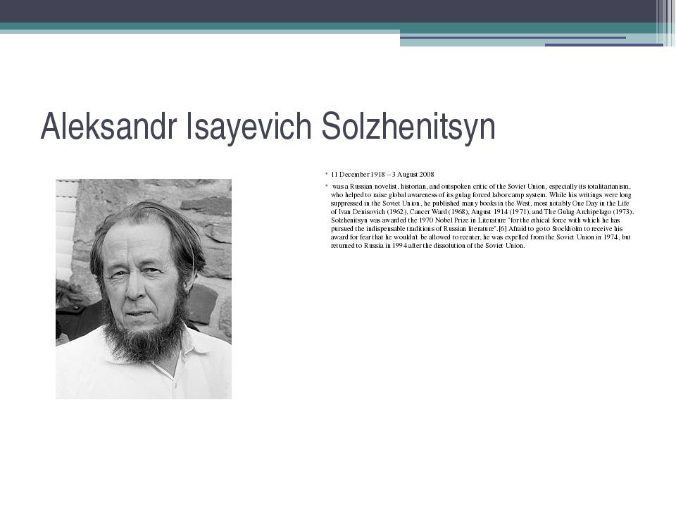 Aleksandr Isayevich Solzhenitsyn 11 December 1918 – 3 August 2008 was a Russi...