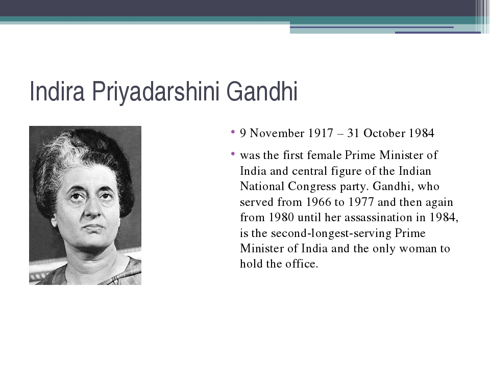 Indira Priyadarshini Gandhi 9 November 1917 – 31 October 1984 was the first f...