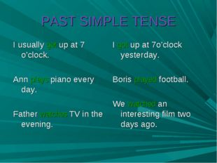PAST SIMPLE TENSE I usually get up at 7 o'clock. Ann plays piano every day. F