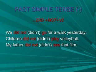 PAST SIMPLE TENSE (-) …DID +NOT+V1 We did not (didn't) go for a walk yesterda