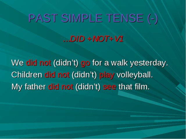 PAST SIMPLE TENSE (-) …DID +NOT+V1 We did not (didn't) go for a walk yesterda...