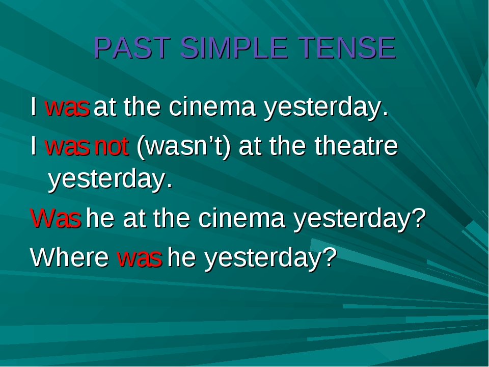 PAST SIMPLE TENSE I was at the cinema yesterday. I was not (wasn't) at the th...