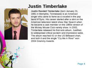 Justin Timberlake Justin Randall Timberlake(born January 31, 1981 in Memphis