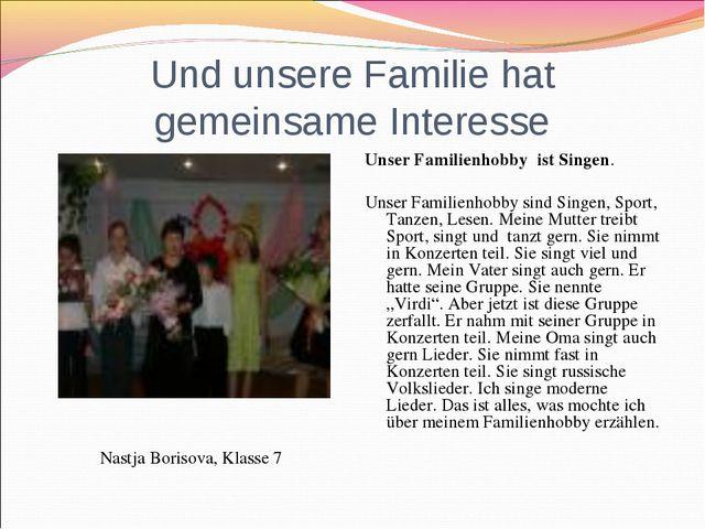 Und unsere Familie hat gemeinsame Interesse Nastja Borisova, Klasse 7 Unser F...