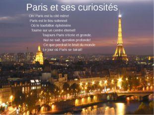 Paris et ses curiosités Oh! Paris est la cité mère! Paris est le lieu solenne