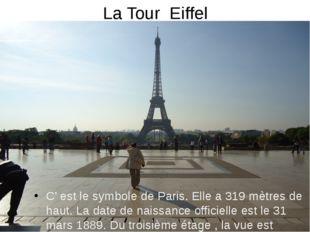 La Tour Eiffel С' est le symbole de Paris. Elle a 319 mètres de haut. La dat