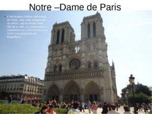 Notre –Dame de Paris C'est la plus célèbre cathèdrale de Paris , une vraie sy