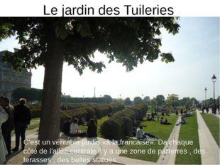 Le jardin des Tuileries C'est un véritable jardin «à la francaise». Da chaque