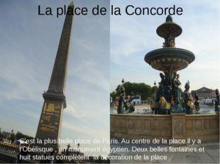 La place de la Concorde C'est la plus belle place de Paris. Au centre de la p