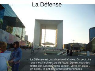 La Défense La Défense est grand centre d'affaires. On peut dire que c'est l'a