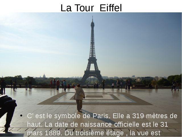 La Tour Eiffel С' est le symbole de Paris. Elle a 319 mètres de haut. La dat...
