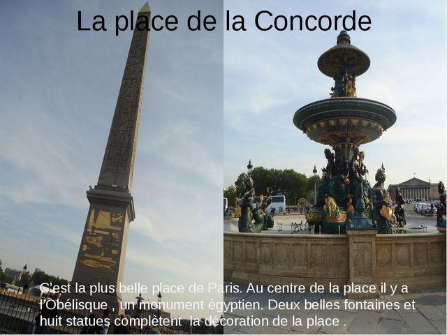La place de la Concorde C'est la plus belle place de Paris. Au centre de la p...