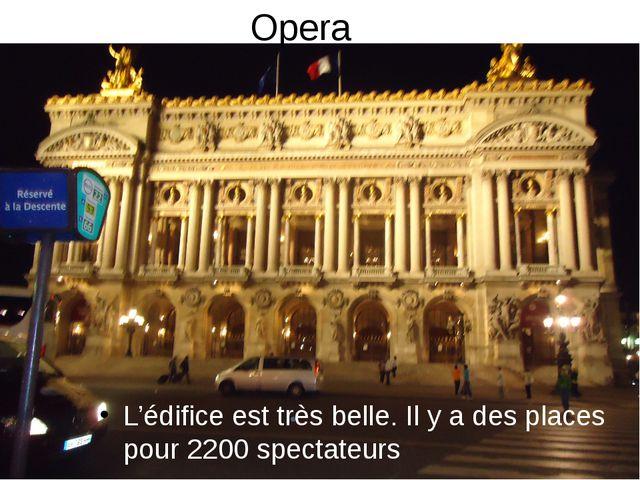 Opera L'édifice est très belle. Il y a des places pour 2200 spectateurs