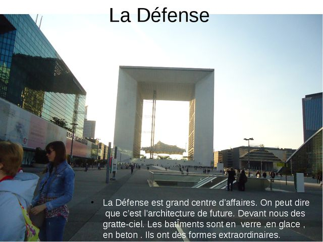 La Défense La Défense est grand centre d'affaires. On peut dire que c'est l'a...