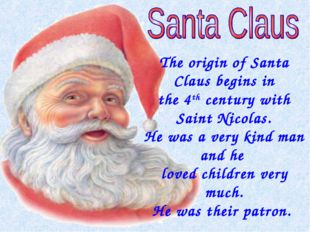 The origin of Santa Claus begins in the 4th century with Saint Nicolas. He wa