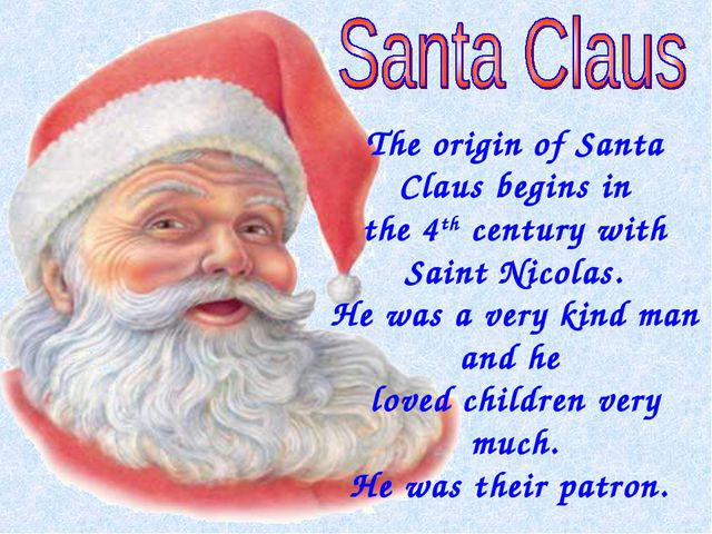 The origin of Santa Claus begins in the 4th century with Saint Nicolas. He wa...