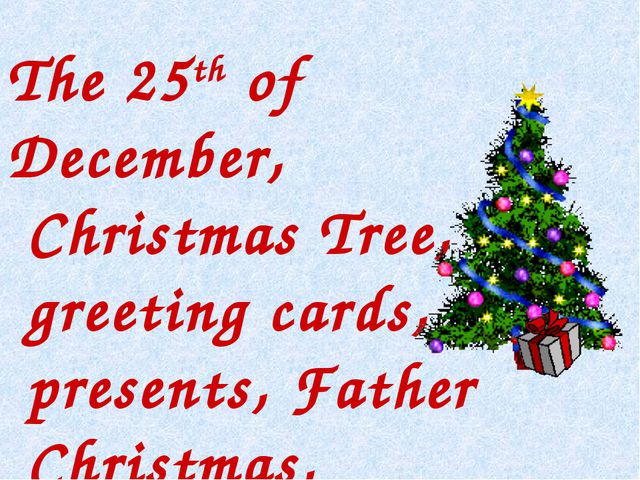 The 25th of December, Christmas Tree, greeting cards, presents, Father Chris...