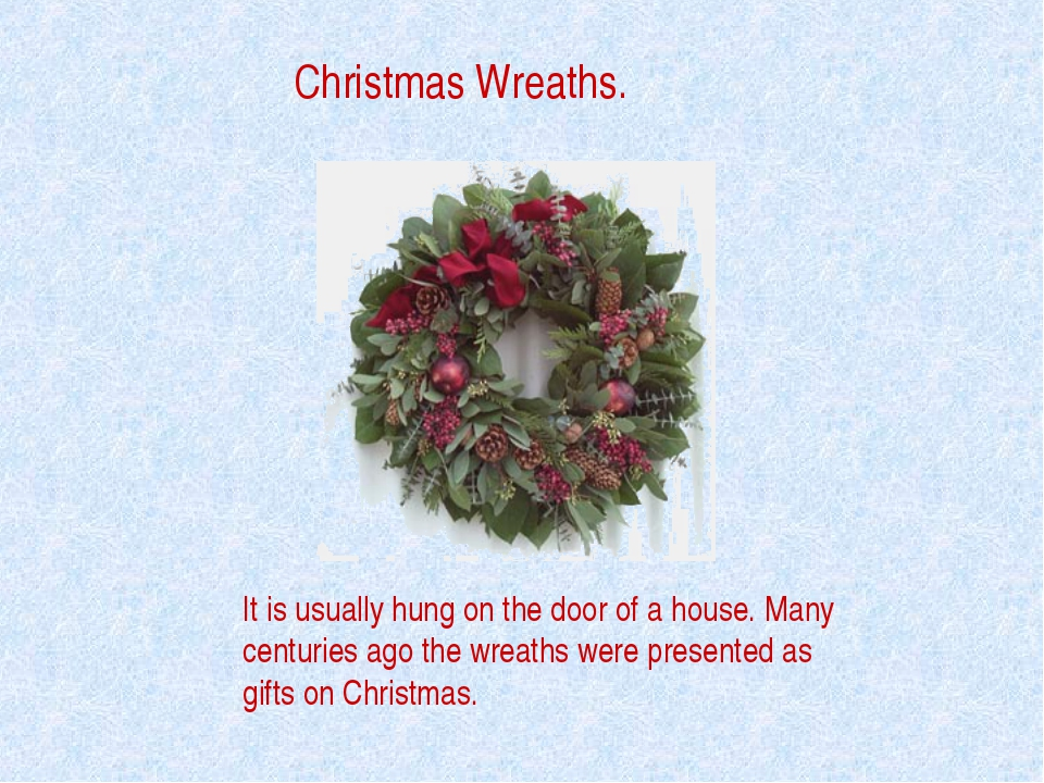 Christmas Wreaths. It is usually hung on the door of a house. Many centuries...