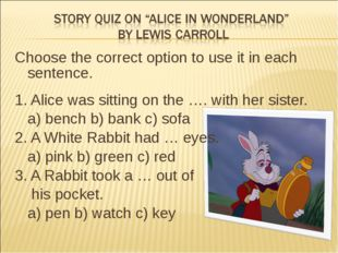Choose the correct option to use it in each sentence. 1. Alice was sitting on