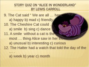 """9. The Cat said """" We are all … here."""" a) happy b) mad c) friendly 10. The Ch"""