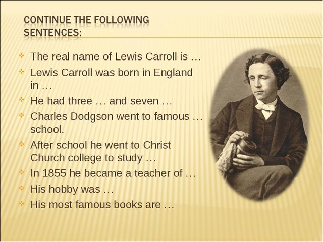The real name of Lewis Carroll is … Lewis Carroll was born in England in … He...