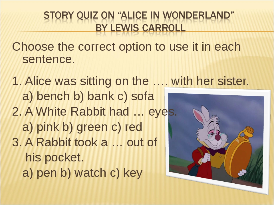 Choose the correct option to use it in each sentence. 1. Alice was sitting on...