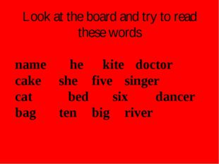 Look at the board and try to read these words name 		he		kite		doctor cake		s