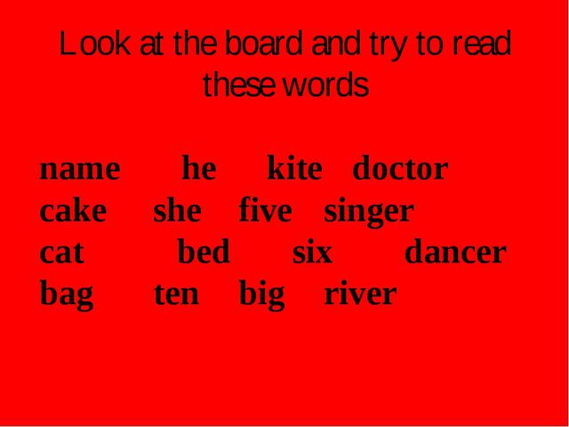Look at the board and try to read these words name 		he		kite		doctor cake		s...