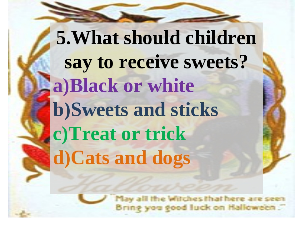5.What should children say to receive sweets? Black or white Sweets and stick...