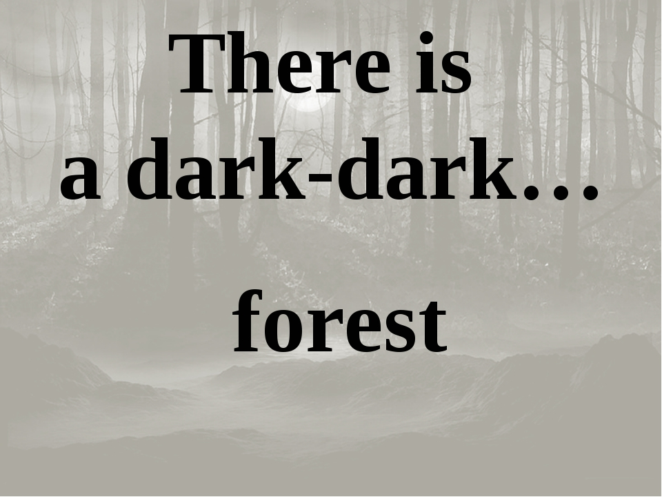 There is a dark-dark… forest