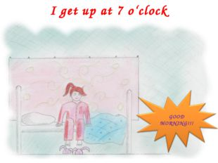 I get up at 7 o'clock