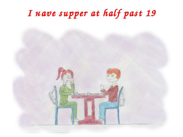 I наvе supper at half past 19