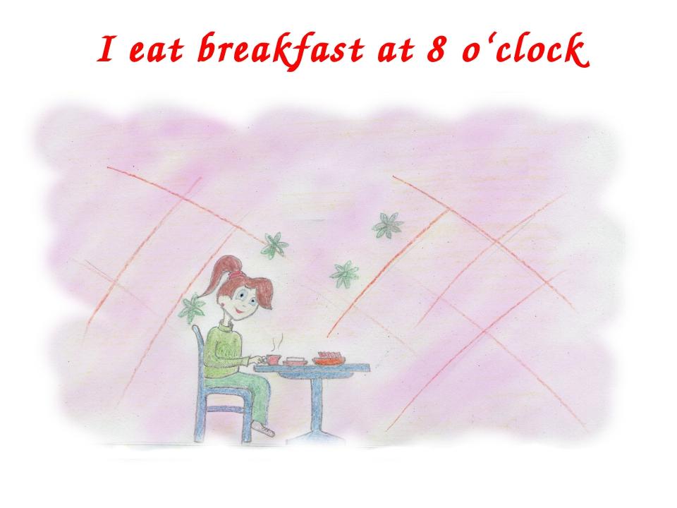 I eat breakfast at 8 o'clock