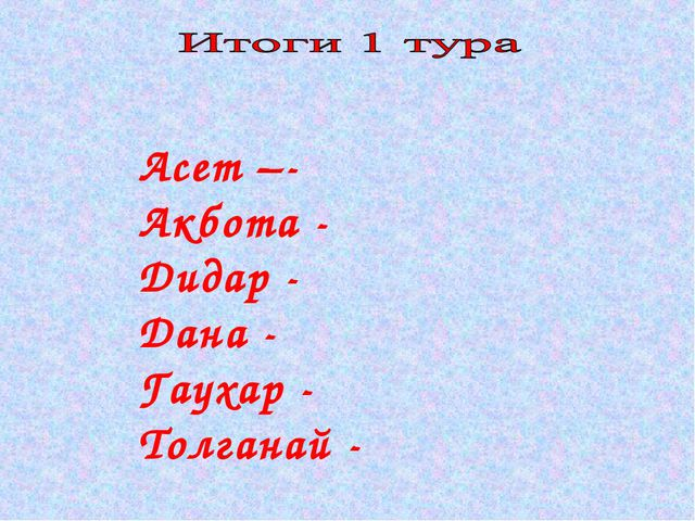 Асет –- Акбота - Дидар - Дана - Гаухар - Толганай -