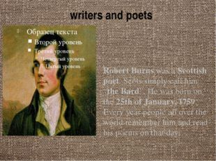 "writers and poets Robert Burns was a Scottish poet. Scots simply call him ""th"