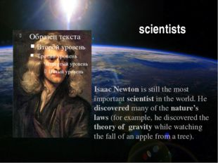 scientists Isaac Newton is still the most important scientist in the world. H