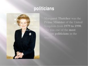 politicians Margaret Thatcher was the Prime Minister of the United Kingdom fr