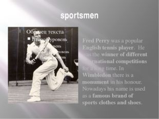 sportsmen Fred Perry was a popular English tennis player. He was the winner o