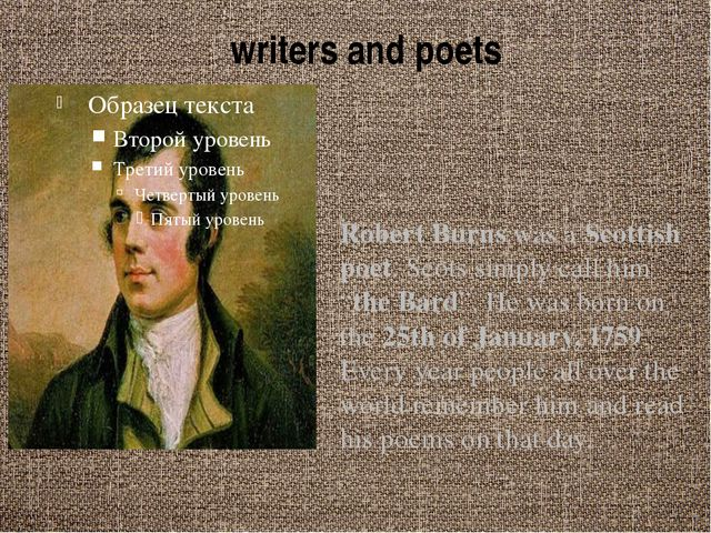 "writers and poets Robert Burns was a Scottish poet. Scots simply call him ""th..."