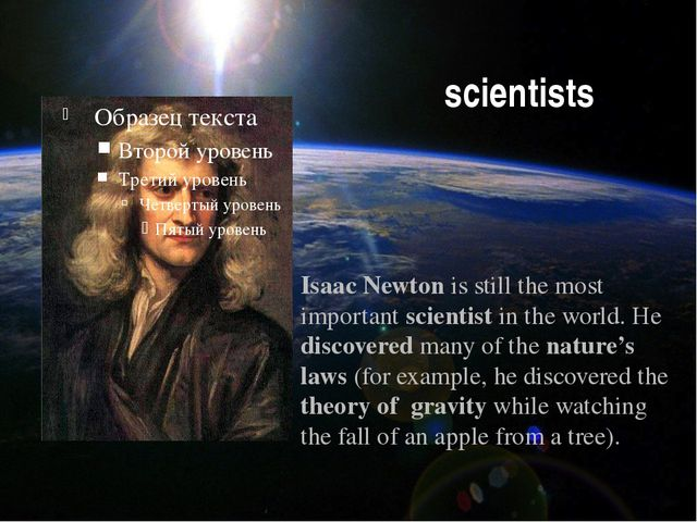 scientists Isaac Newton is still the most important scientist in the world. H...