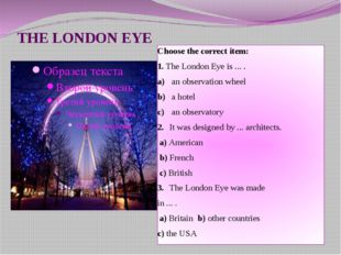 THE LONDON EYE Choose the correct item: 1. The London Eye is ... . a) an obs