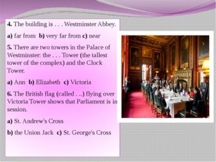 4. The building is . . . Westminster Abbey. a) far from b) very far from c) n