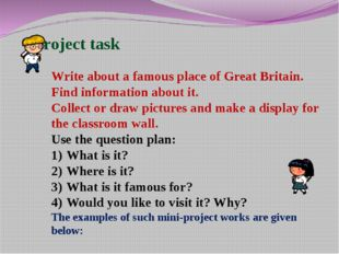 Project task Write about a famous place of Great Britain. Find information a