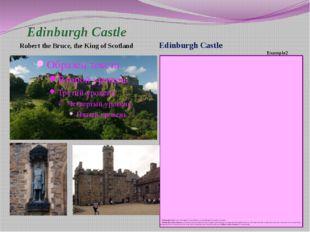 Edinburgh Castle Robert the Bruce, the King of Scotland Edinburgh Castle E