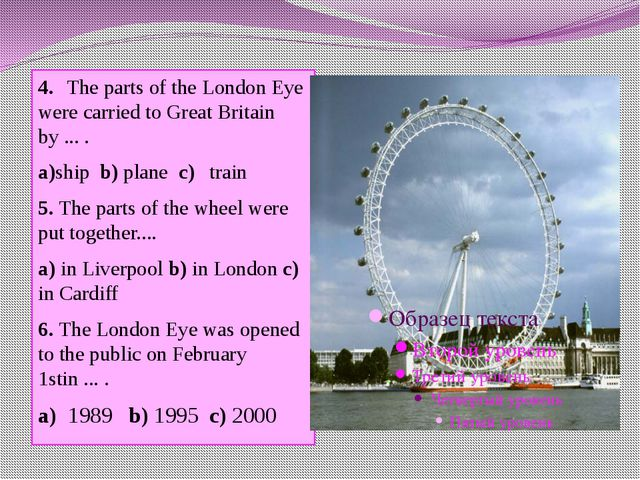 4.The parts of the London Eye were carried to Great Britain by ... . a)ship...