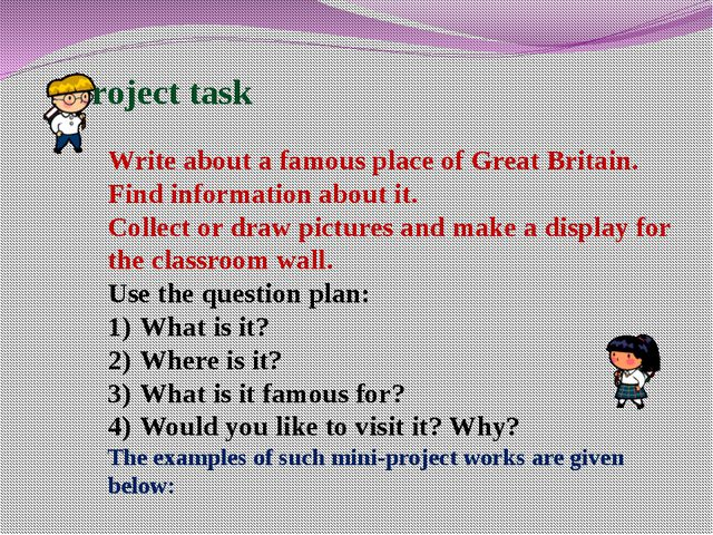 Project task Write about a famous place of Great Britain. Find information a...