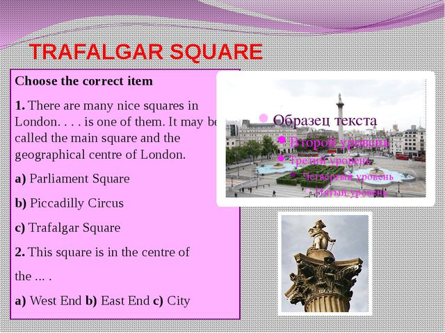 TRAFALGAR SQUARE Choose the correct item 1. There are many nice squares in L...