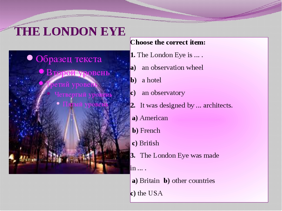 THE LONDON EYE Choose the correct item: 1. The London Eye is ... . a) an obs...